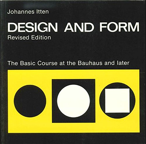 DESIGN AND FORM : The Basic Course at the Bauhaus and Later, Revised Edition