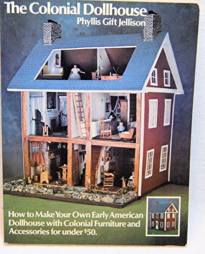 COLONIAL DOLLHOUSE,HOW TO MAKE YOUR OWN EARLY: Jellison, Phyllis Gift
