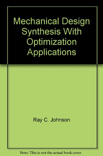 Mechanical design synthesis with optimization applications: Johnson, Ray Clifford