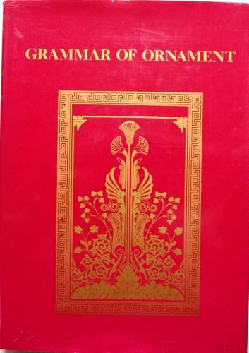 The Grammar of Ornament: Illustrated by Examples from Various Styles of Ornament: Jones, Owen