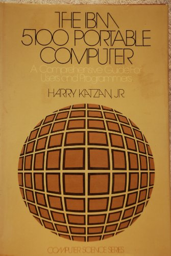 The IBM 5100 Portable Computer: A Comprehensive Guide for Users and Programmers: Katzan, Harry