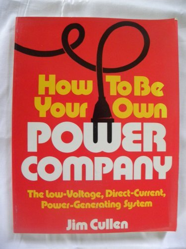 9780442243456: How to be Your Own Power Company: Low Voltage, Direct Current, Power Generating System