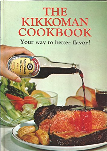 The Kikkoman Cookbook: Your Way to Better Flavor!