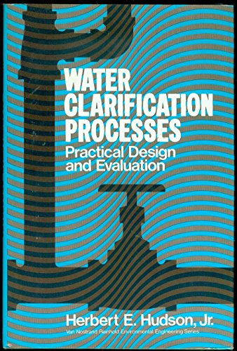 WATER CLARIFICATION PROCESSES: Practical Design and Evaluation: Herbert E. Hudson Jr.