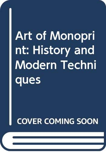 Art of Monoprint: History and Modern Techniques: Laliberte, Norman; Mogelon,