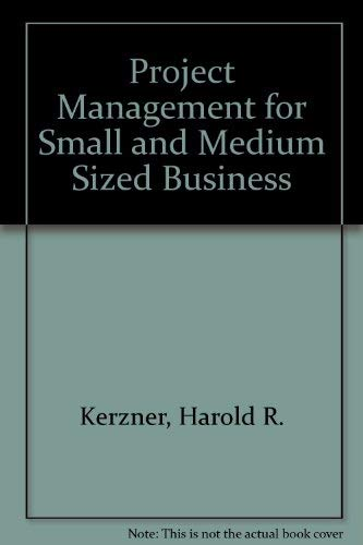 Project Management for Small and Medium Sized: Kerzner, Harold, Thamhain,