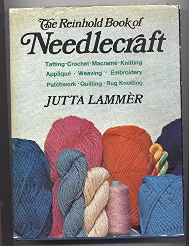 9780442246716: The Reinhold book of needlecraft: embroidery, crochet, knitting, weaving, macrame, applique, patchwork, and many other handicraft techniques, old and new