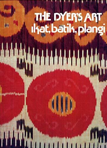 The Dyer's Art Ikat, batik, plangi: Larsen, Jack Lenor & Alfred Buhler Bronwen & Garrett ...