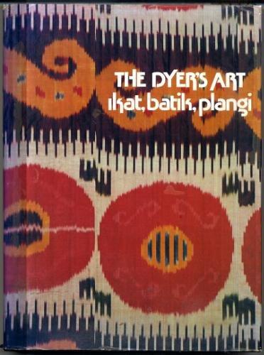 The Dyer's Art, Ikat, Batik, Plangi: Jack Lenor Larsen,