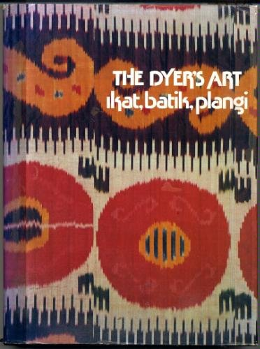 9780442246853: The Dyer's Art: Ikat, Batik, Plangi