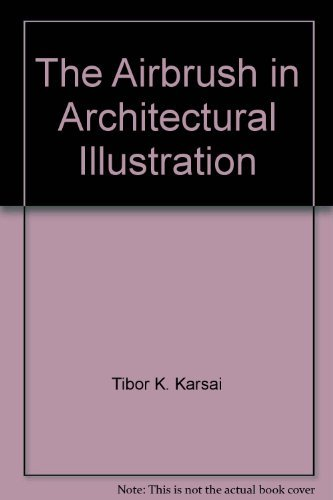 The Airbrush in Architectural Illustration: Karsai, Tibor
