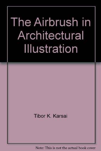 The Airbrush in Architectural Illustration: Karsai, Tibor K.