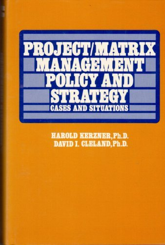 Project/Matrix Management Policy and Strategy: Cases and: Kerzner, Ph.D., Harold