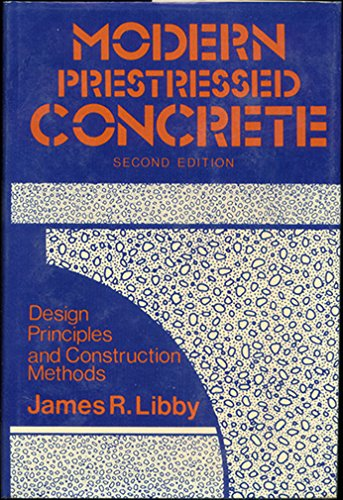 Modern Prestressed Concrete: Design Principles and Construction: Libby, James R.