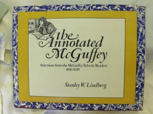 The Annotated McGuffey: Selections from the McGuffey: Lindberg, Stanley W.