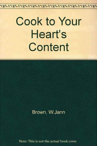 Cook to Your Heart's Content on a Low Fat Low Salt Diet : REVISED EDITION: Brown, William Jann...