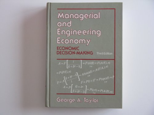 Managerial and Engineering Economy: Economic Decision Making: George Albert Taylor