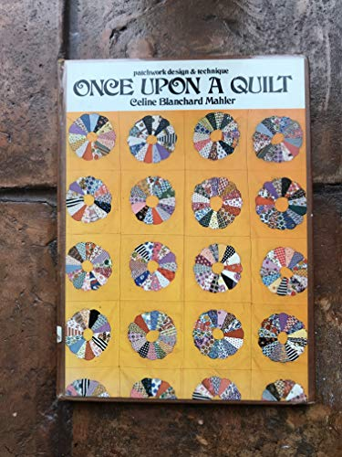 Once upon a Quilt: Patchwork Design &: Mahler, Celine Blanchard