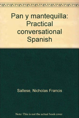 Pan y mantequilla: Practical conversational Spanish (Spanish Edition): Nicholas Francis Sallese