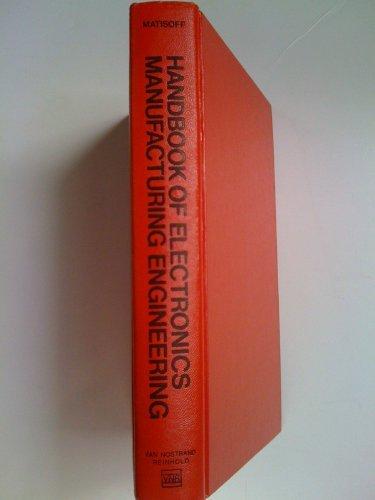 Handbook of Electronics Manufacturing Engineering: Bernard S. Matisoff