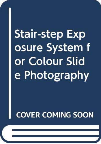 The Stair-Step Exposure System for Color Slide: George P. Hypes;