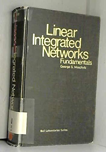 Linear Integrated Networks:Fundamentals: Fundamentals: Moschytz, George S.