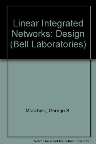 Linear Integrated Networks:Design: Design: Moschytz, George S.