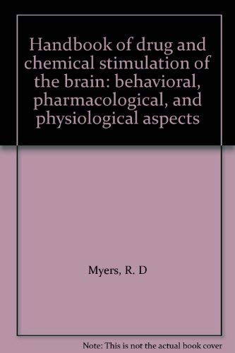 HANDBOOK OF DRUG AND CHEMICAL STIMULATION OF THE BRAIN: BEHAVIORAL, PHARMACOLOGICAL AND ...