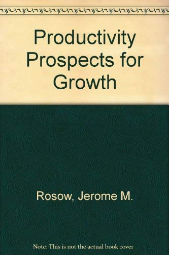 Productivity Prospects for Growth: Rosow, Jerome M