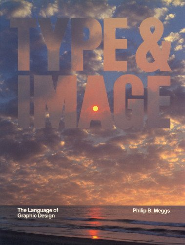 Type & Image: The Language of Graphic Design (0442258461) by Philip B. Meggs