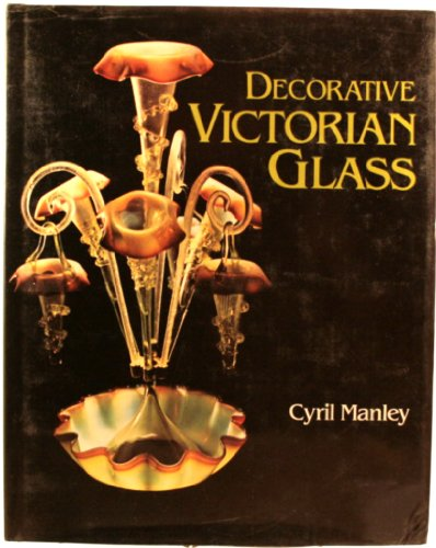 Decorative Victorian Glass.: MANLEY, Cyril.