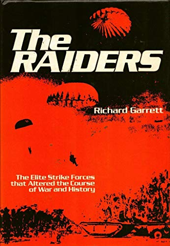The Raiders: the Elite Strike Forces That Altered the Course of War and History.: Garrett, Richard