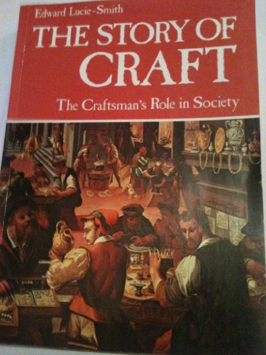 The story of craft: The craftsman's role in society: Lucie-Smith, Edward