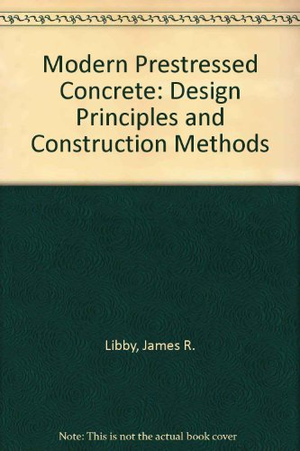 Modern prestressed concrete: Design principles and construction: Libby, James R