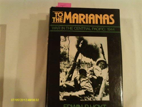 To the Marianas: War in the Central: Hoyt, Edwin Palmer