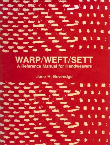 Warp/weft/sett: A reference manual for handweavers: Beveridge, June