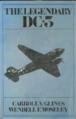 The Legendary DC-3: Carroll V. Glines, Wendell F. Moseley