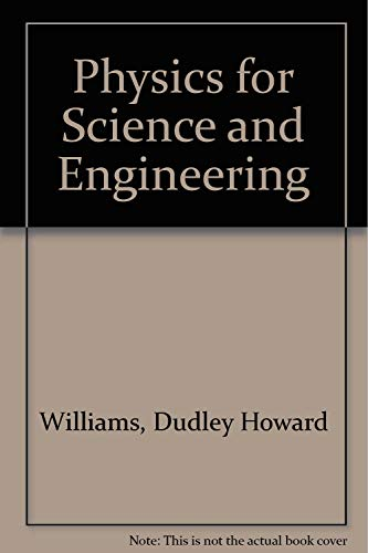 Physics for Science and Engineering: Dudley Howard Williams