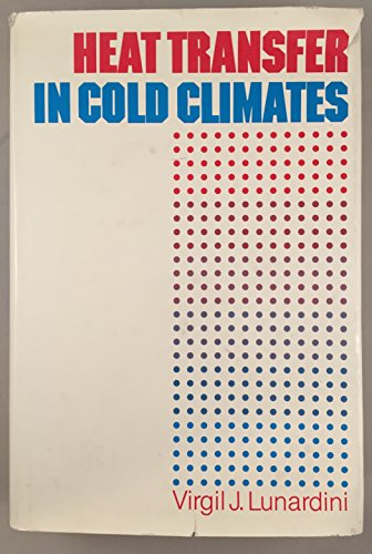 Heat Transfer in Cold Climates: Lunardini, Virgil J.