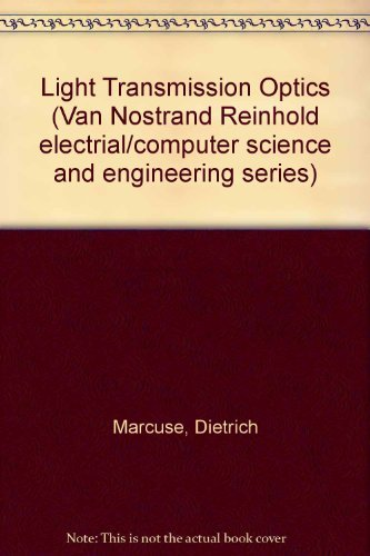 Light Transmission Optics (Van Nostrand Reinhold electrical/computer: Marcuse, Dietrich