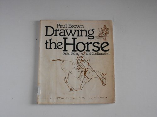 Drawing the horse: Gaits, points, and confirmation: Brown, Paul