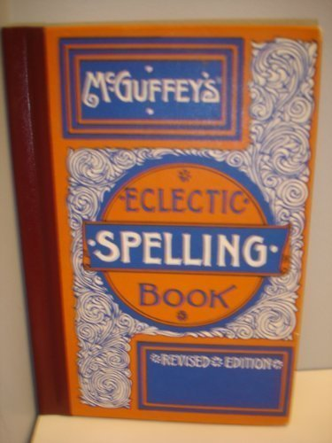 McGuffey's Eclectic Spelling Book: William H. McGuffey