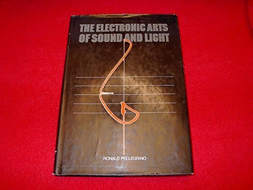 The Electronic Arts of Sound and Light: Pellegrino, Ronald