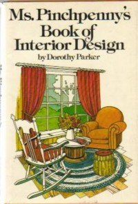 Ms. Pinchpenny's Book of Interior Design: Parker, Dorothy