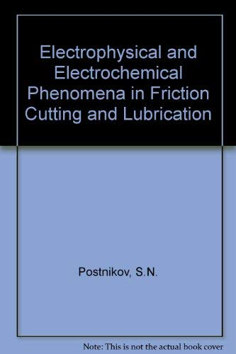 Electrophysical and Electrochemical Phenomena in Friction, Cutting, and Lubrication: Postnikov, S. ...