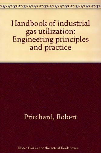 Handbook of Industrial Gas Utilization, Engineering Principles and Practice: Pritchard, R. & Guy, J...