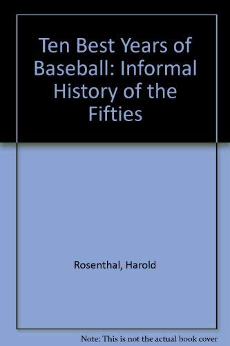 Ten Best Years of Baseball: Informal History of the Fifties: Rosenthal, Harold