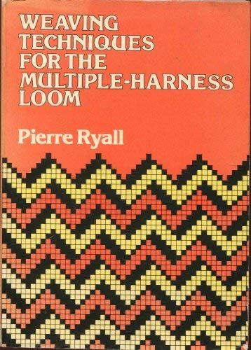 Weaving techniques for the multiple-harness loom: Pierre Ryall