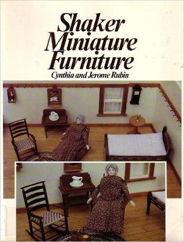 Shaker Miniature Furniture (0442271506) by Cynthia Rubin; Jerome Rubin