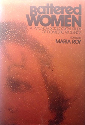 Battered Women: A Psychosociological Study of Domestic Violence: Roy, Maria